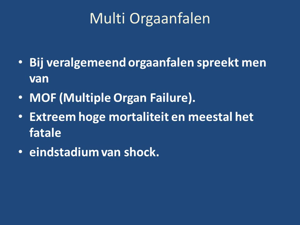 Multi Orgaanfalen Bij veralgemeend orgaanfalen spreekt men van MOF (Multiple Organ Failure). Extreem hoge mortaliteit en meestal het fatale eindstadiu