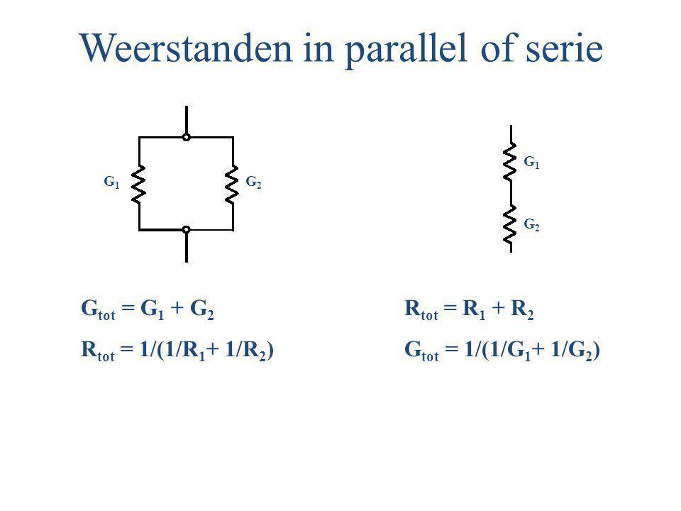 Weerstanden in parallel of serie G tot = G 1 + G 2 R tot = 1/(1/R 1 + 1/R 2 ) G1G1 G2G2 G1G1 G2G2 R tot = R 1 + R 2 G tot = 1/(1/G 1 + 1/G 2 )