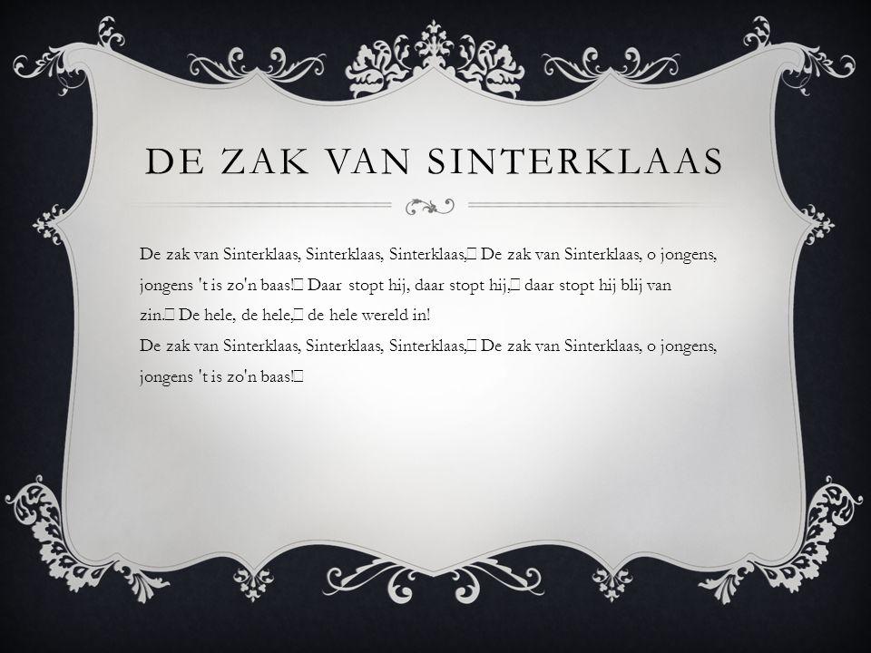 DE ZAK VAN SINTERKLAAS De zak van Sinterklaas, Sinterklaas, Sinterklaas, De zak van Sinterklaas, o jongens, jongens t is zo n baas.