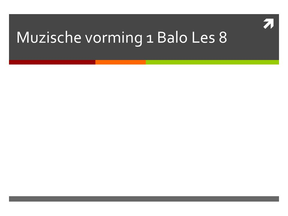  Muzische vorming 1 Balo Les 8