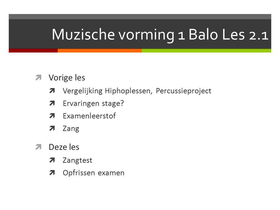 Muzische vorming 1 Balo Les 2.1  Vorige les  Vergelijking Hiphoplessen, Percussieproject  Ervaringen stage?  Examenleerstof  Zang  Deze les  Za
