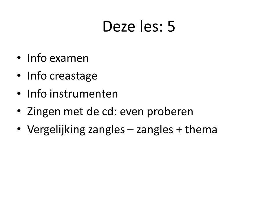 Deze les: 5 Info examen Info creastage Info instrumenten Zingen met de cd: even proberen Vergelijking zangles – zangles + thema