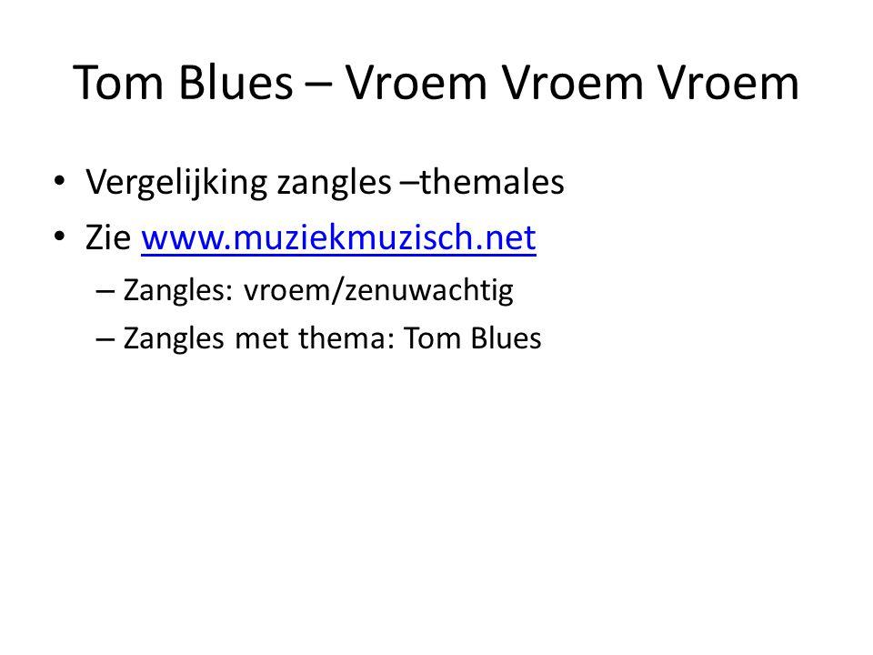 Tom Blues – Vroem Vroem Vroem Vergelijking zangles –themales Zie www.muziekmuzisch.netwww.muziekmuzisch.net – Zangles: vroem/zenuwachtig – Zangles met thema: Tom Blues