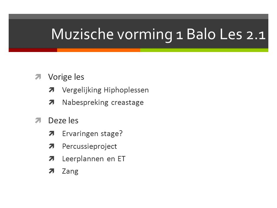 Muzische vorming 1 Balo Les 2.1  Vorige les  Vergelijking Hiphoplessen  Nabespreking creastage  Deze les  Ervaringen stage.