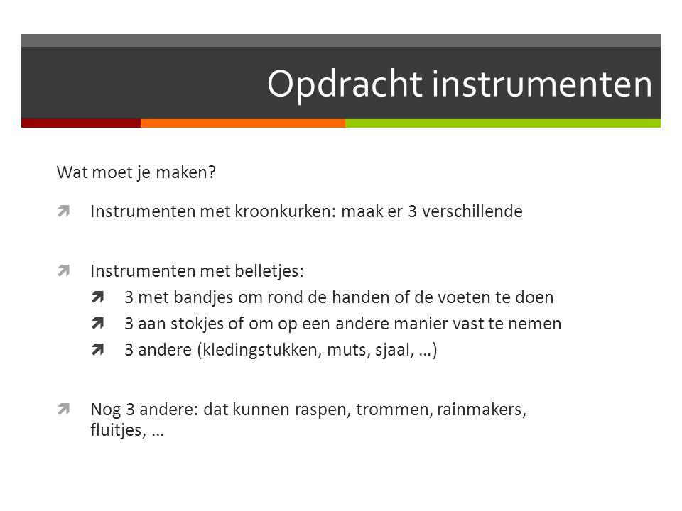 Opdracht instrumenten Wat moet je maken?  Instrumenten met kroonkurken: maak er 3 verschillende  Instrumenten met belletjes:  3 met bandjes om rond