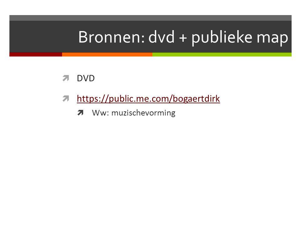 Bronnen: dvd + publieke map  DVD  https://public.me.com/bogaertdirk https://public.me.com/bogaertdirk  Ww: muzischevorming