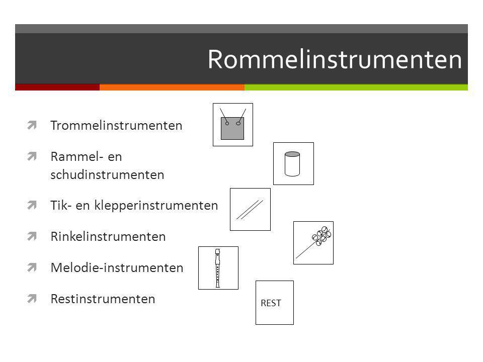 Rommelinstrumenten  Trommelinstrumenten  Rammel- en schudinstrumenten  Tik- en klepperinstrumenten  Rinkelinstrumenten  Melodie-instrumenten  Restinstrumenten REST