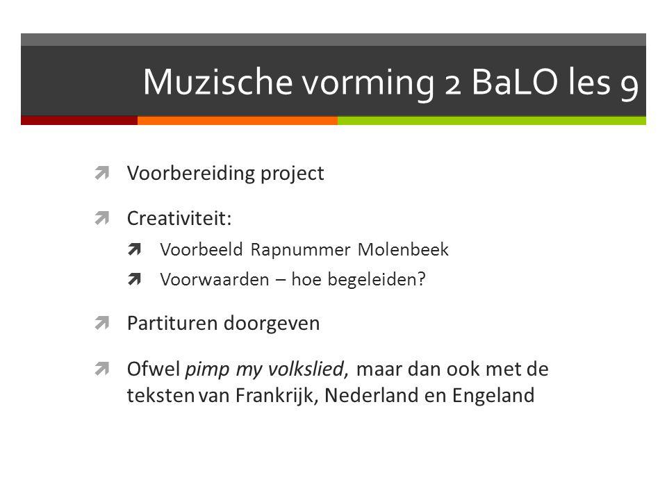 Muzische vorming 2 BaLO les 9  Voorbereiding project  Creativiteit:  Voorbeeld Rapnummer Molenbeek  Voorwaarden – hoe begeleiden?  Partituren doo