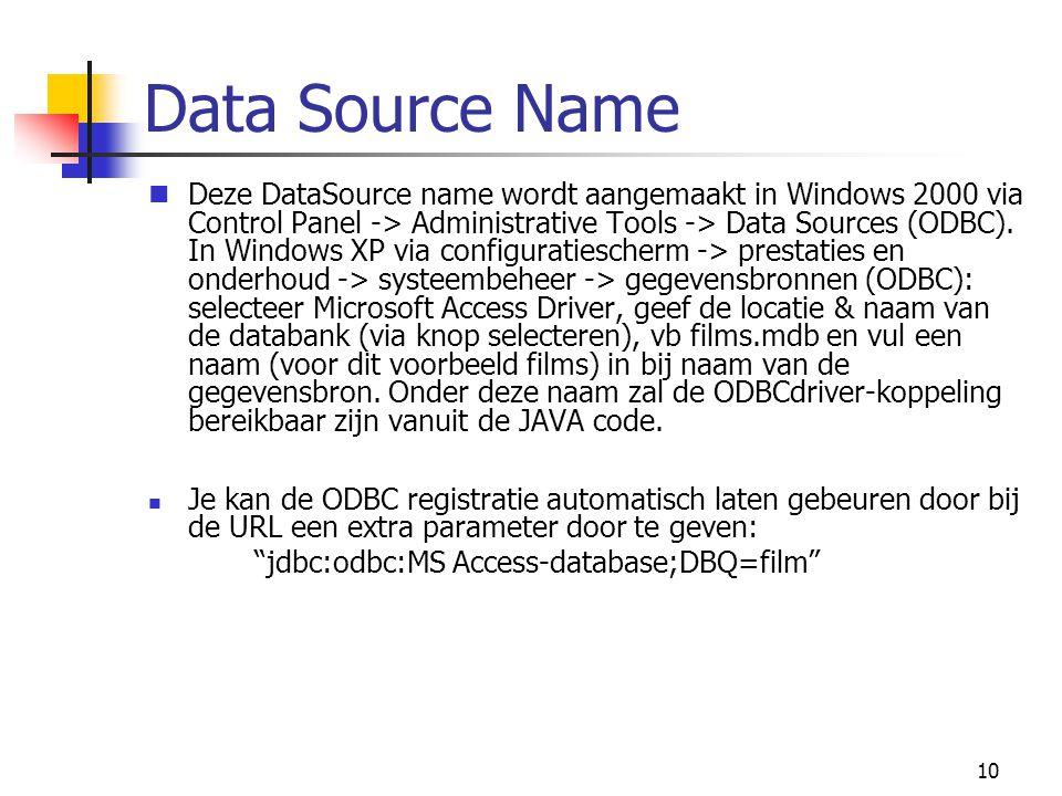 10 Data Source Name Deze DataSource name wordt aangemaakt in Windows 2000 via Control Panel -> Administrative Tools -> Data Sources (ODBC). In Windows