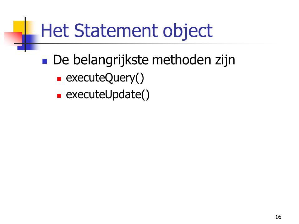 16 Het Statement object De belangrijkste methoden zijn executeQuery() executeUpdate()