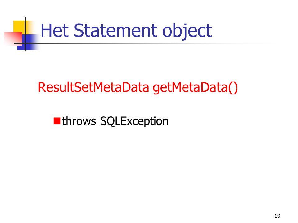 19 Het Statement object ResultSetMetaData getMetaData() throws SQLException