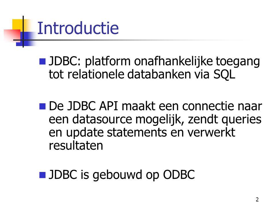 2 Introductie JDBC: platform onafhankelijke toegang tot relationele databanken via SQL De JDBC API maakt een connectie naar een datasource mogelijk, z