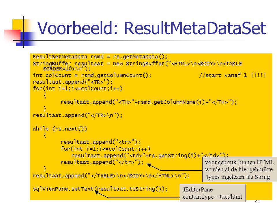 25 Voorbeeld: ResultMetaDataSet ResultSetMetaData rsmd = rs.getMetaData(); StringBuffer resultaat = new StringBuffer(