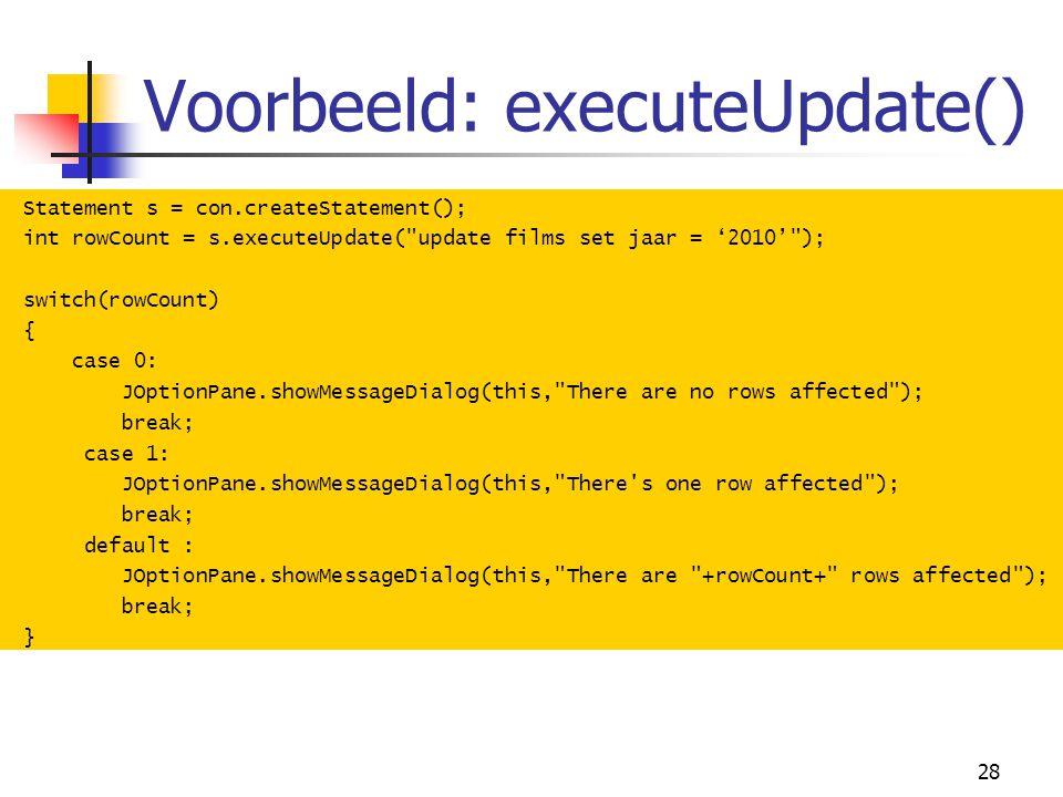 28 Voorbeeld: executeUpdate() Statement s = con.createStatement(); int rowCount = s.executeUpdate(
