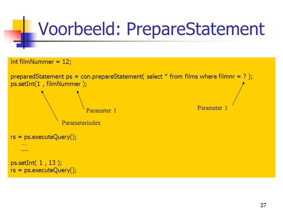 37 Voorbeeld: PrepareStatement i nt filmNummer = 12; preparedStatement ps = con.prepareStatement( select * from films where filmnr = ? ); ps.setInt(1,