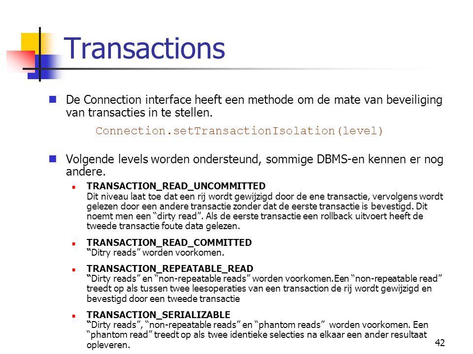 42 Transactions De Connection interface heeft een methode om de mate van beveiliging van transacties in te stellen. Connection.setTransactionIsolation