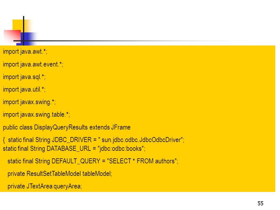 55 import java.awt.*; import java.awt.event.*; import java.sql.*; import java.util.*; import javax.swing.*; import javax.swing.table.*; public class D