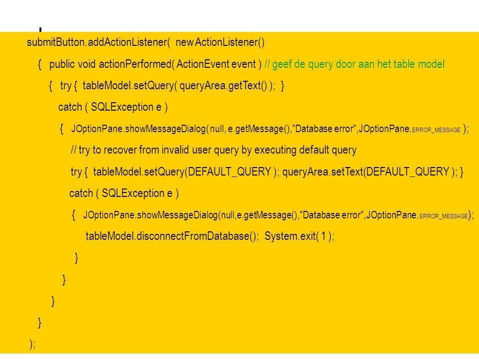 57 submitButton.addActionListener( new ActionListener() { public void actionPerformed( ActionEvent event ) // geef de query door aan het table model {