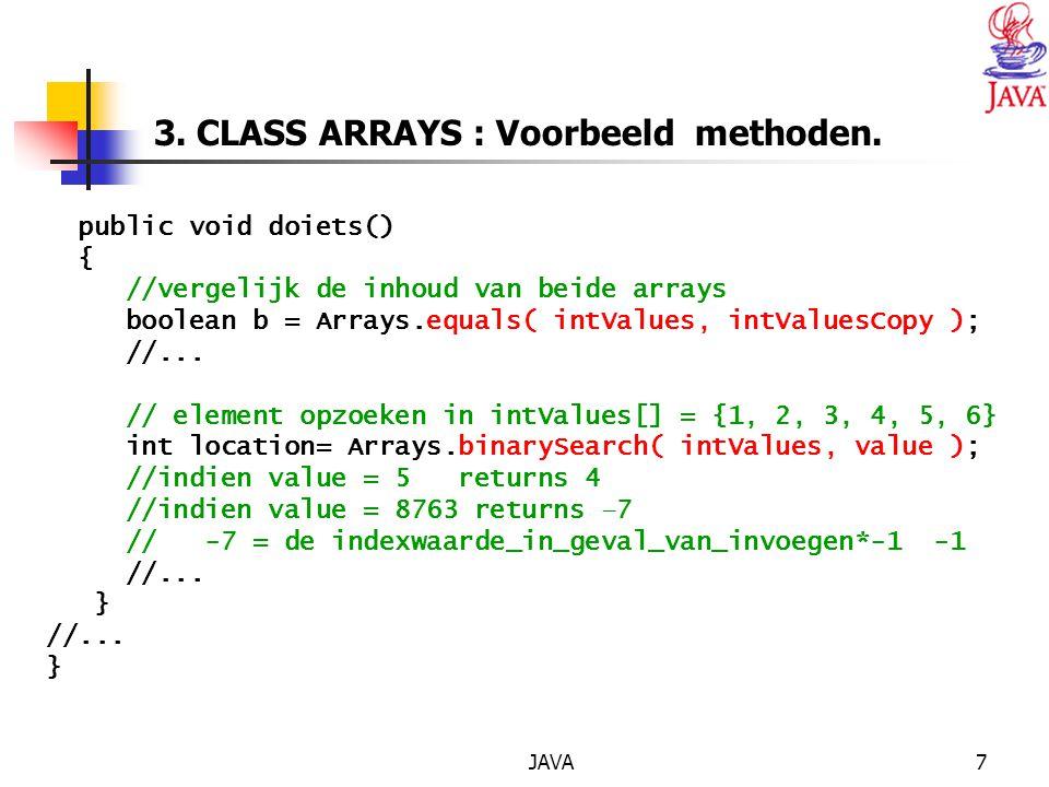 JAVA7 public void doiets() { //vergelijk de inhoud van beide arrays boolean b = Arrays.equals( intValues, intValuesCopy ); //...