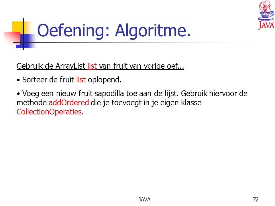 JAVA72 Oefening: Algoritme.Gebruik de ArrayList list van fruit van vorige oef...