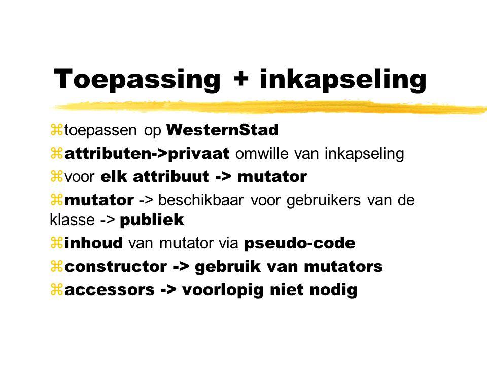 Toepassing + inkapseling  toepassen op WesternStad  attributen->privaat omwille van inkapseling  voor elk attribuut -> mutator  mutator -> beschik