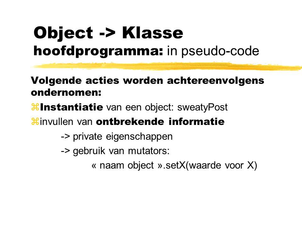 Volgende acties worden achtereenvolgens ondernomen:  Instantiatie van een object: sweatyPost  invullen van ontbrekende informatie -> private eigensc