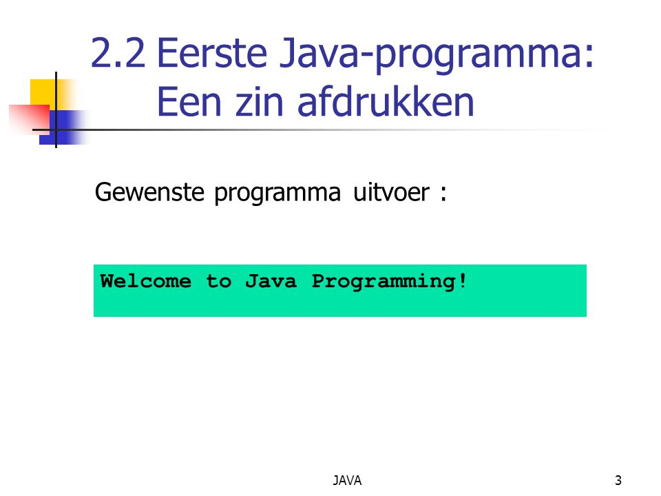 JAVA4 1 // Fig.2.1: Welcome1.java 2 // Een eerste programma in Java.