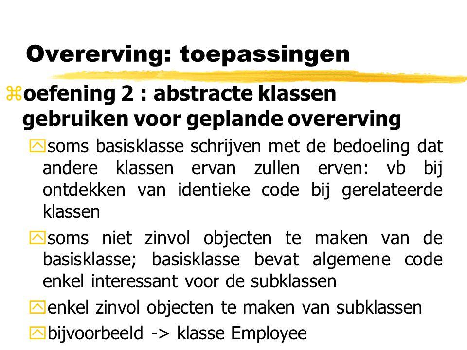 Overerving: toepassingen zoefening 2 : abstracte klassen gebruiken voor geplande overerving ysoms basisklasse schrijven met de bedoeling dat andere kl
