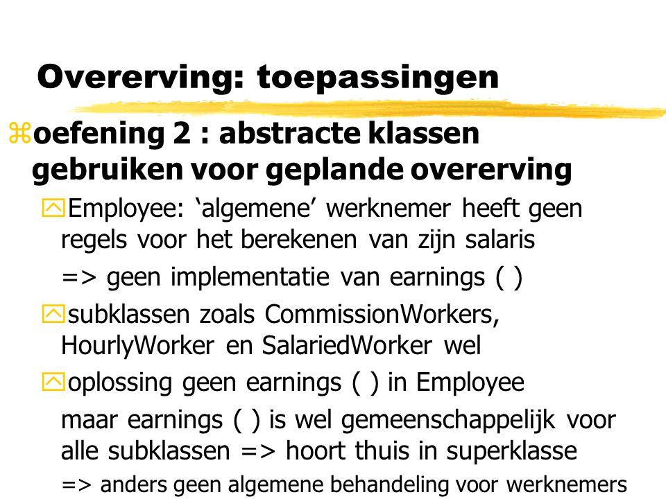 Overerving: toepassingen zoefening 2 : abstracte klassen gebruiken voor geplande overerving yEmployee: 'algemene' werknemer heeft geen regels voor het