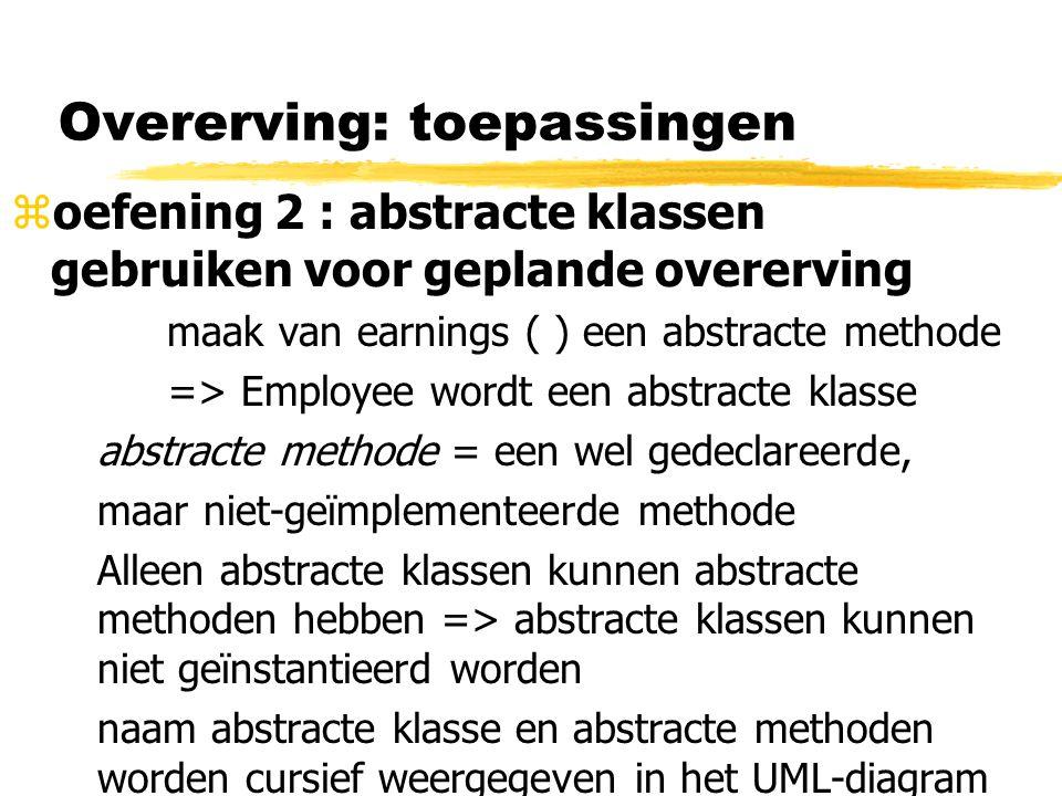 Overerving: toepassingen zoefening 2 : abstracte klassen gebruiken voor geplande overerving maak van earnings ( ) een abstracte methode => Employee wo
