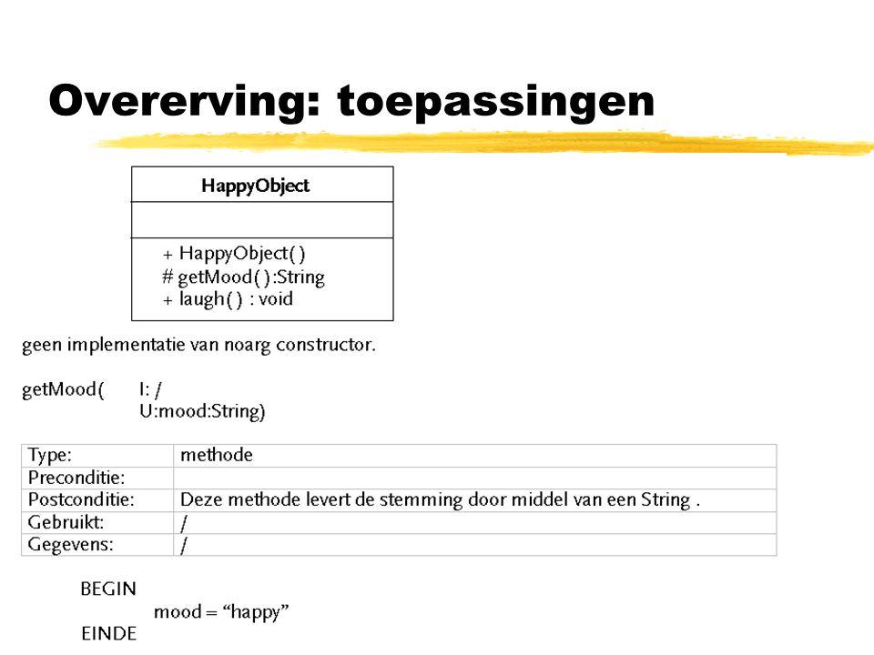 Overerving: toepassingen zoefening 2 : abstracte klassen gebruiken voor geplande overerving  subklassen moeten de abstracte methoden implementeren => anders weer geen objecten mogelijk van de klassen