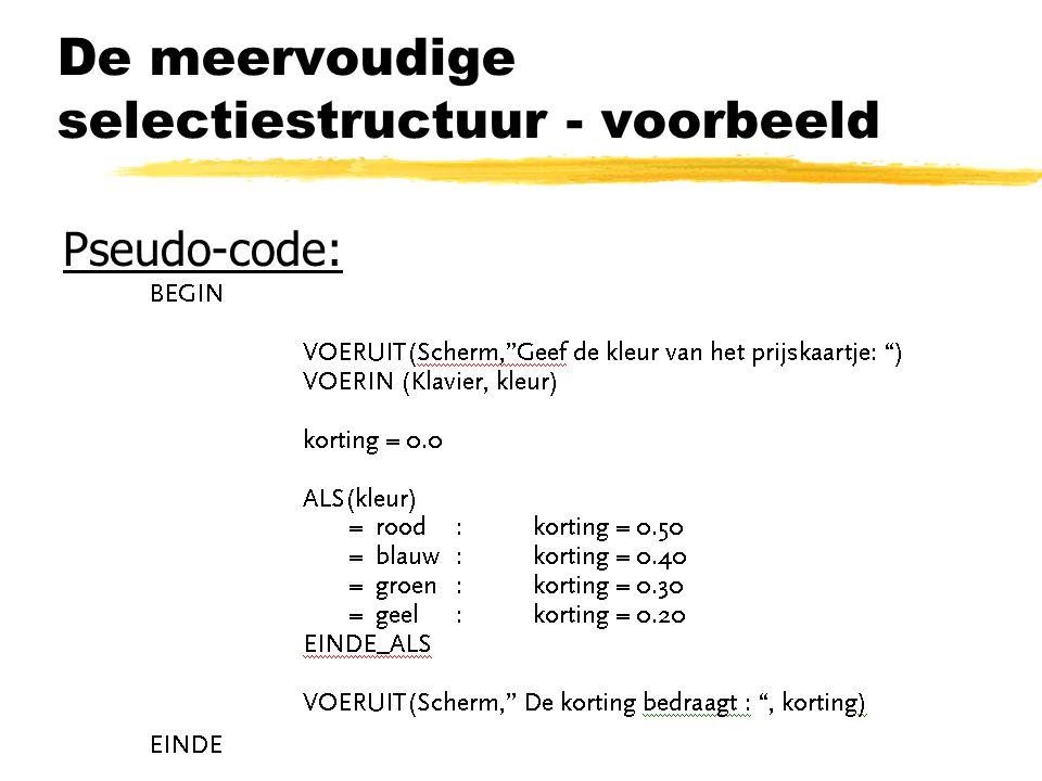 De meervoudige selectiestructuur - voorbeeld Pseudo-code: