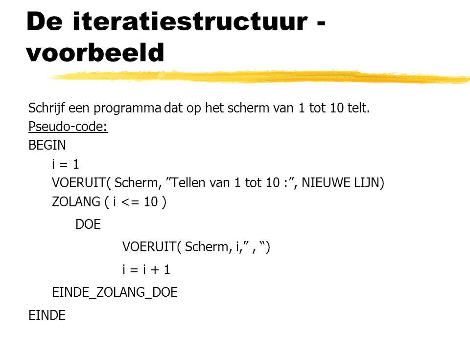 """De iteratiestructuur - voorbeeld Schrijf een programma dat op het scherm van 1 tot 10 telt. Pseudo-code: BEGIN i = 1 VOERUIT( Scherm, """"Tellen van 1 to"""