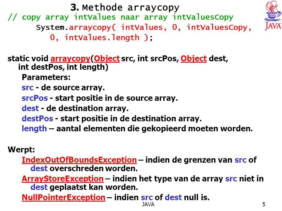 JAVA6 public void doiets() { //vergelijk de inhoud van beide arrays boolean b = Arrays.equals( intValues, intValuesCopy ); //...