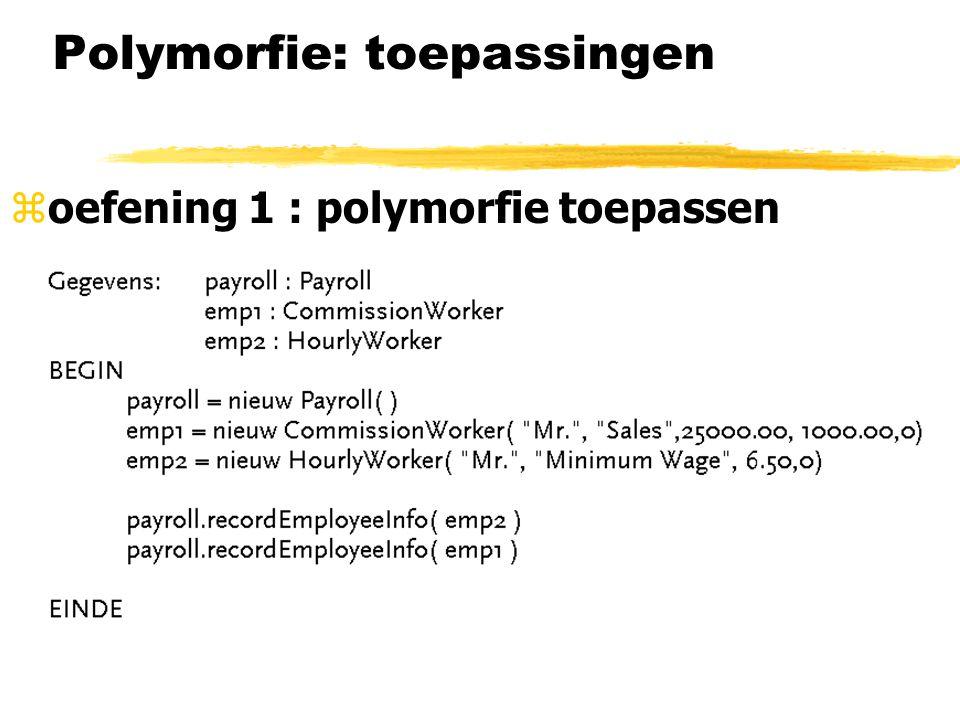 Polymorfie: toepassingen  oefening 1 : polymorfie toepassen