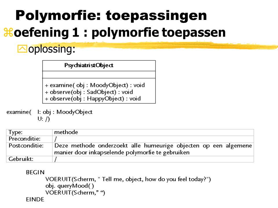 Polymorfie: toepassingen zoefening 1 : polymorfie toepassen yoplossing: