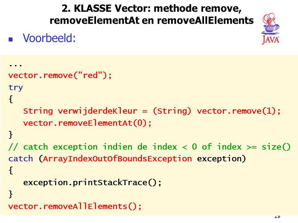 19 2.KLASSE Vector: methode remove, removeElementAt en removeAllElements Voorbeeld:...