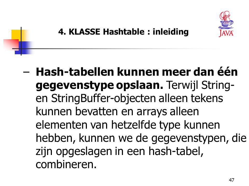 47 4.KLASSE Hashtable : inleiding –Hash-tabellen kunnen meer dan één gegevenstype opslaan.