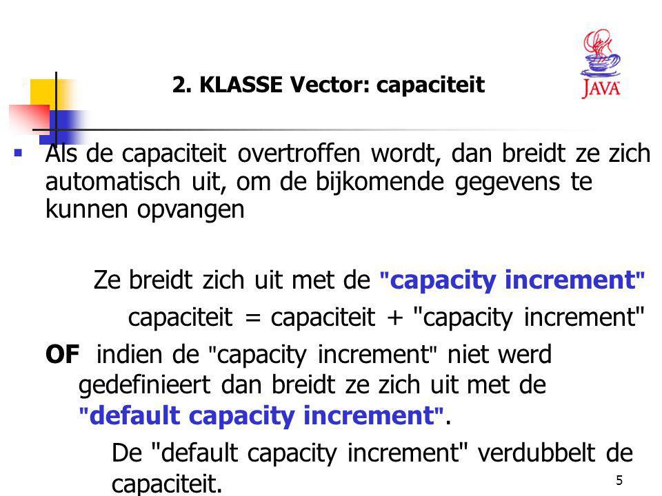 5 2. KLASSE Vector: capaciteit  Als de capaciteit overtroffen wordt, dan breidt ze zich automatisch uit, om de bijkomende gegevens te kunnen opvangen