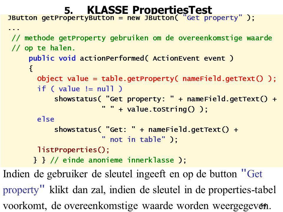 64 5.KLASSE PropertiesTest JButton getPropertyButton = new JButton( Get property );...