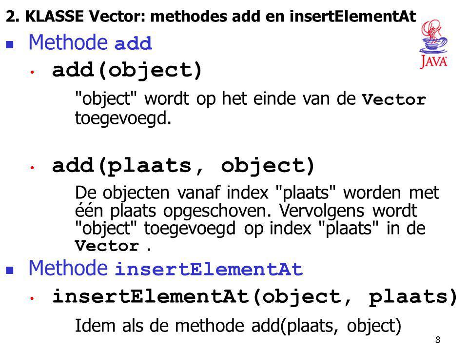 8 2. KLASSE Vector: methodes add en insertElementAt Methode add add(object)