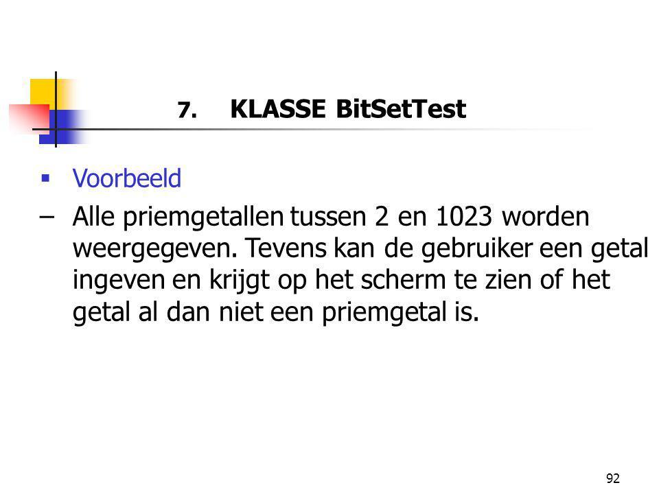 92 7.KLASSE BitSetTest  Voorbeeld –Alle priemgetallen tussen 2 en 1023 worden weergegeven.