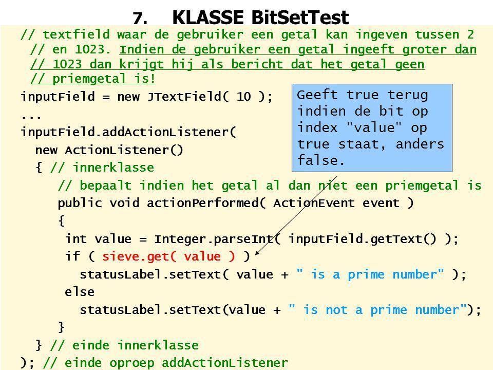 95 7.KLASSE BitSetTest // textfield waar de gebruiker een getal kan ingeven tussen 2 // en 1023.