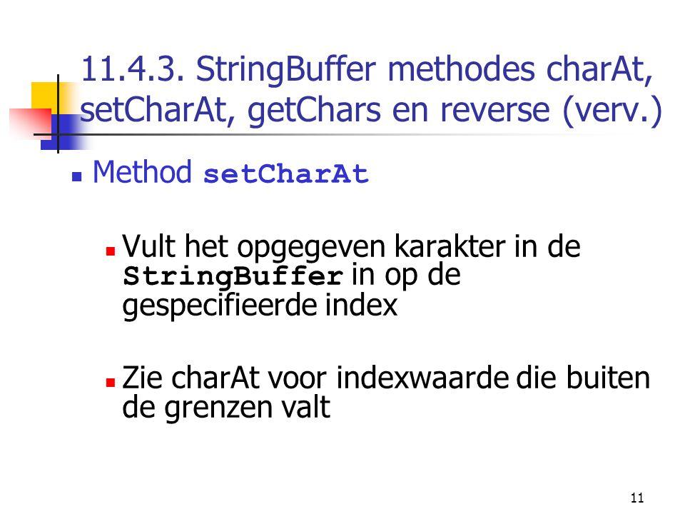11 11.4.3. StringBuffer methodes charAt, setCharAt, getChars en reverse (verv.) Method setCharAt Vult het opgegeven karakter in de StringBuffer in op