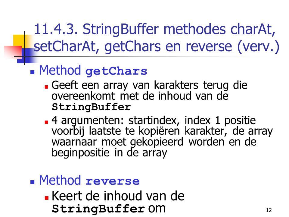 12 11.4.3. StringBuffer methodes charAt, setCharAt, getChars en reverse (verv.) Method getChars Geeft een array van karakters terug die overeenkomt me