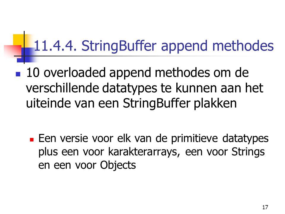 17 11.4.4. StringBuffer append methodes 10 overloaded append methodes om de verschillende datatypes te kunnen aan het uiteinde van een StringBuffer pl
