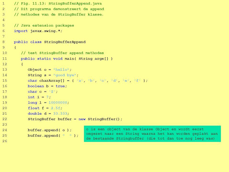 18 1 // Fig. 11.13: StringBufferAppend.java 2 // Dit programma demonstreert de append 3 // methodes van de StringBuffer klasse. 4 5 // Java extension