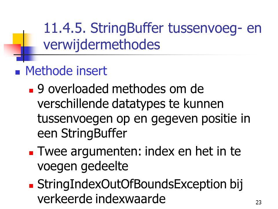 23 11.4.5. StringBuffer tussenvoeg- en verwijdermethodes Methode insert 9 overloaded methodes om de verschillende datatypes te kunnen tussenvoegen op
