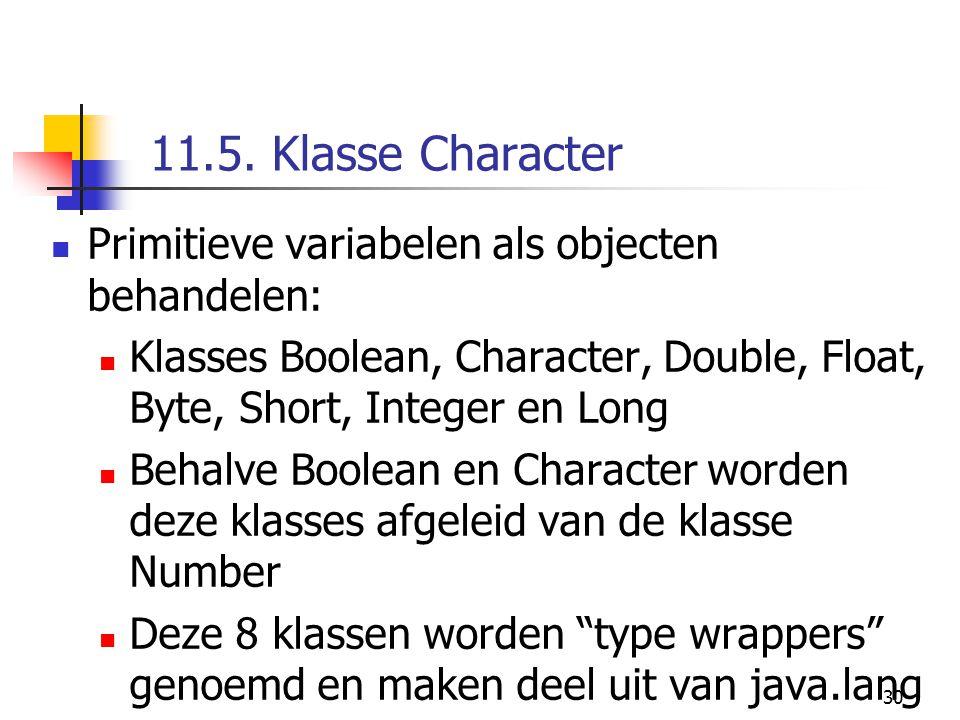 30 11.5. Klasse Character Primitieve variabelen als objecten behandelen: Klasses Boolean, Character, Double, Float, Byte, Short, Integer en Long Behal