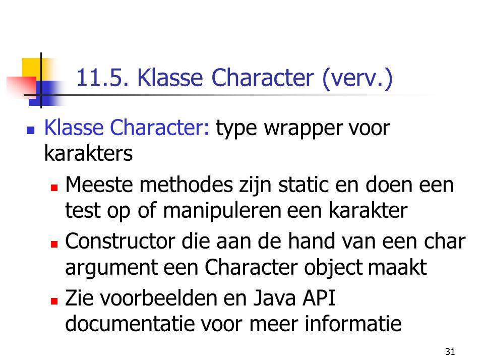 31 11.5. Klasse Character (verv.) Klasse Character: type wrapper voor karakters Meeste methodes zijn static en doen een test op of manipuleren een kar